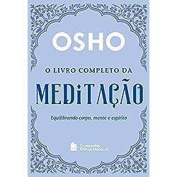 O Livro Completo da Meditação. Equilibrando Corpo, Mente e Espírito