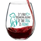 'It's Not Drinking Alone If The Dog Is Home' Funny Cute Dog Wine Glass | Stemless 15oz | Gift Box | Happy Birthday Gifts for Women or Men | Perfect Dog Mom Gifts | Great Dog Gifts for Dog Lovers