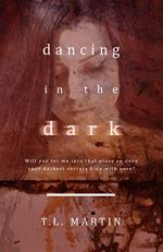 Dancing in the Dark by T.L. Martin