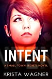 Intent: A Small Town Secrets Novel Book #1