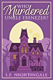 Who Murdered Uncle Ebenezer? (18K Small Town Estate Christian Cozy Mystery Series Book 1)