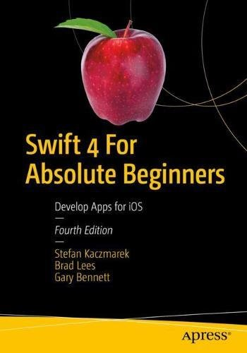 Swift 4 for Absolute Beginners: Develop Apps for iOS, 4th Edition Front Cover