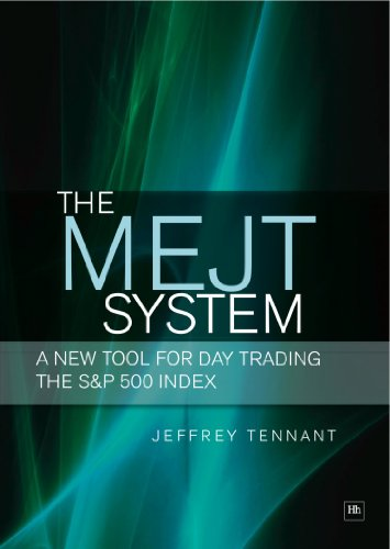 The MEJT System: A New Tool for Day Trading the S&P 500 Index by [Jeffrey Tennant]