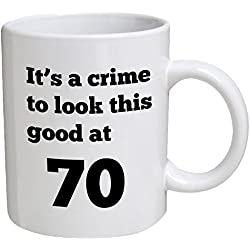 It's a crime to look this good at 70 - 11 OZ Coffee Mugs
