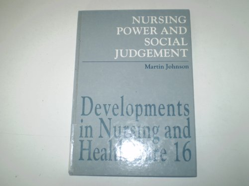 Nursing Power and Social Judgement: An Interpretive Ethnography of a Hospital Ward (Developments in Nursing & Health Care)