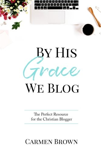 By His Grace We Blog: The Perfect Resource for the Christian Blogger