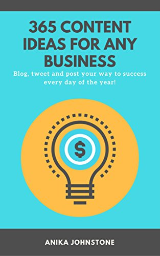 365 Content Ideas For Any Business: Blog, tweet and post your way to success every day of the year!