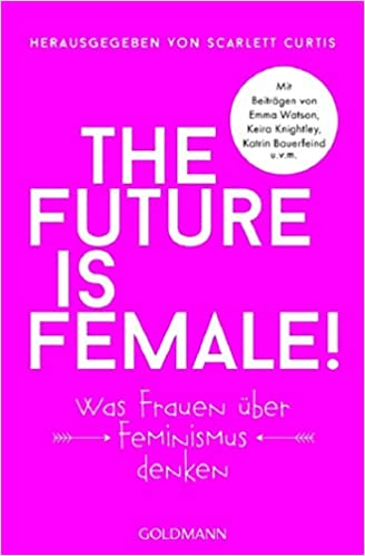 The Future Is Female: Was Frauen über Feminismus denken