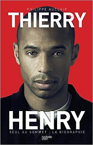 Thierry Henry - Seul au sommet - La Biographie