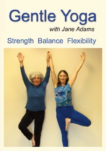 Gentle Yoga with Jane Adams: A Complete Beginning Yoga Practice for Midlife (40's - 70's) to Increase Strength, Flexibility, Balance, Good Posture, and Overall Well-being.
