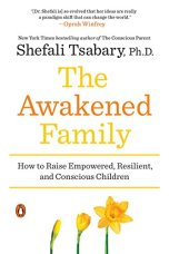 The Awakened Family: How to Raise Empowered, Resilient, and Conscious Children by [Tsabary, Shefali]