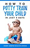 Potty training: How to Potty Train Your Child in Just 3 Days