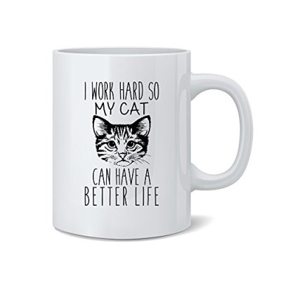 I Work Hard So My Cat Can Have A Better Life – Funny Cat...