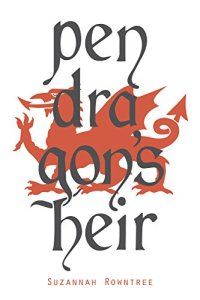 Pendragon's Heir by Suzannah Rowntree
