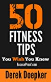 50 Fitness Tips You Wish You Knew: The Best Quick and Easy Ways to Increase Motivation, Lose Weight, Get In Shape, and Stay Healthy