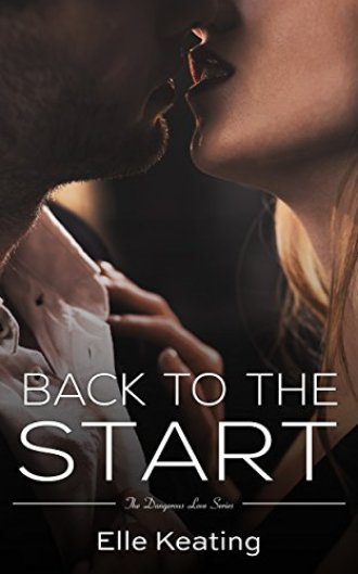 Back to the Start (Dangerous Love Book 4) by [Keating, Elle]