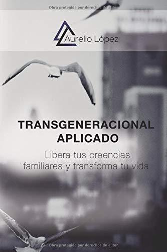 Transgeneracional Aplicado: Libera tus creencias familiares y transforma tu vida (Biblioteca Aurelio López)