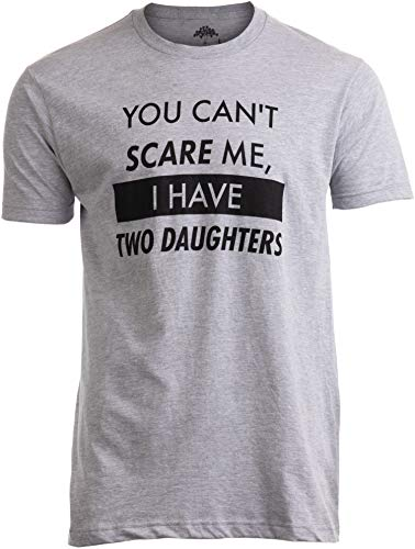 You Can't Scare Me, I Have Two Daughters | Funny Dad Daddy Cute Joke Men T-Shirt-(Adult,3XL)
