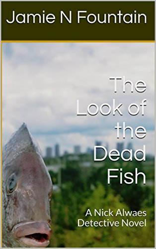The Look of the Dead Fish: A Nick Alwaes Detective Novel by [Fountain, Jamie N]