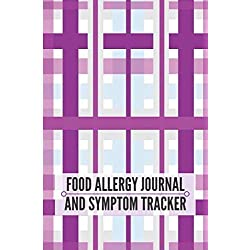 """Food Allergy Journal and Symptom Tracker: Allergy Diary Logbook Notebook Journal Book Log to Track, Discover, Monitor and Record Allergies, Possible ... women 6""""x9"""" 120 pages. (Allergy Log Books)"""