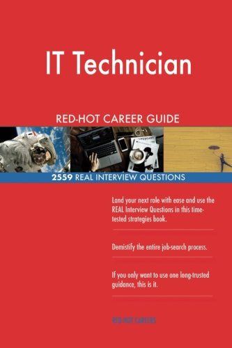 IT Technician RED-HOT Career Guide; 2559 REAL Interview Questions
