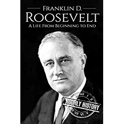 Franklin D. Roosevelt: A Life From Beginning to End