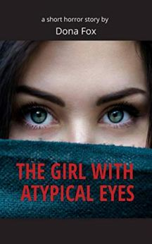 The Girl With Atypical Eyes: a short horror story by [Fox, Dona]