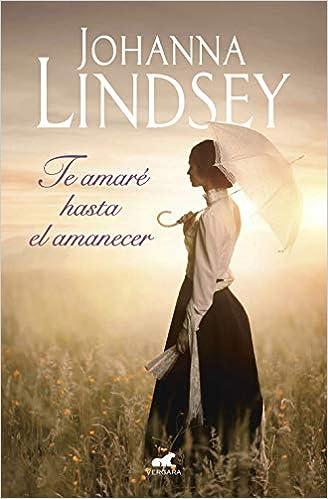 Leer Gratis Te amaré hasta el amanecer (Amor y aventura) de Johanna Lindsey