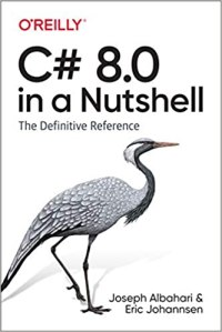 C# 8.0 in a Nutshell: The Definitive Reference