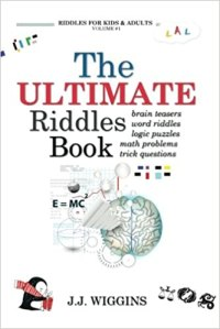 The Ultimate Riddles Book: Word Riddles, Brain Teasers, Logic Puzzles, Math Problems, Trick Questions, and More!