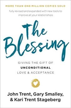 The Blessing: Giving the Gift of Unconditional Love and Acceptance by [Trent, John, Smalley, Gary, Stageberg, Kari Trent]