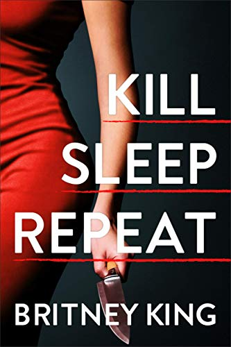 Kill Sleep Repeat: A Psychological Thriller by [King, Britney]