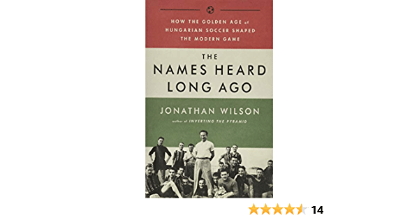 The Names Heard Long Ago: How the Golden Age of Hungarian Soccer Shaped the  Modern Game: Wilson, Jonathan: 9781568587844: Amazon.com: Books