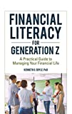 Financial Literacy for Generation Z: A Practical Guide to Managing Your Financial Life