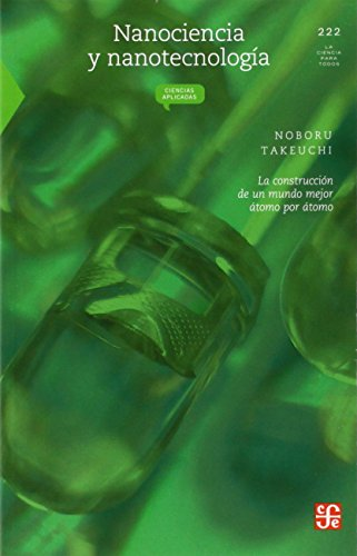 Nanociencia Y Nanotecnologia: La construcción de un mundo mejor átomo por átomo