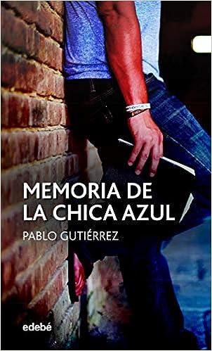 Memoria De La Chica Azul de Pablo Gutierrez Domínguez