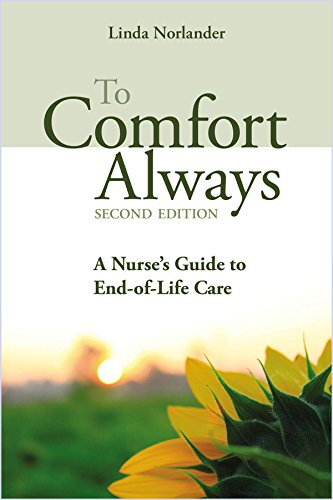 To Comfort Always: A Nurse's Guide to End-Of-Life Care (Second Edition)