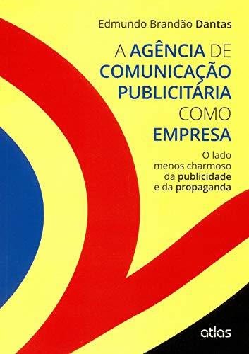 A Agência De Comunicação Publicitária Como Empresa: O Lado Menos Charmoso da Publicidade e da