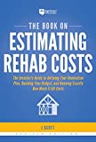 The Book on Estimating Rehab Costs: The Investor's Guide to Defining Your Renovation Plan, Building Your Budget, and Knowing Exactly How Much It All Costs