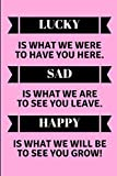 Lucky Is What We Were To Have You Here. Sad Is What We Are To See You Leave. Happy Is What We Will Be To See You Grow!: Lined Note Book For A Leaving Colleague
