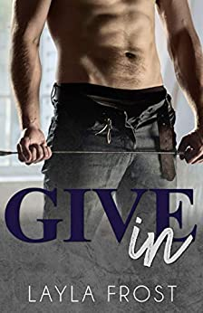 Give In by Layla Frost