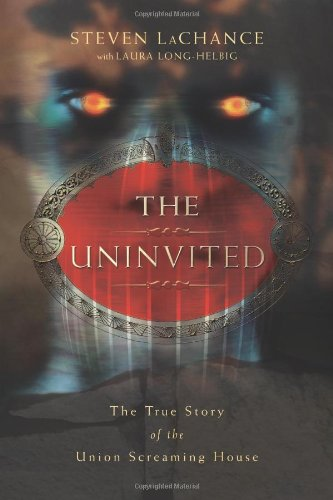 The Uninvited: The True Story of the Union Screaming House: LaChance, Steven A.: 9780738713571: Amazon.com: Books
