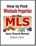 How to Find Wholesale Properties on the MLS: Save Thousands of Dollars in Time and Money