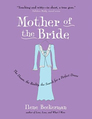 Mother of the Bride: The Dream, the Reality, the Search for a Perfect Dress