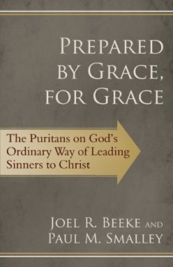 Prepared by Grace, for Grace: The Puritans on God's Way of Leading Sinners to Christ by [Beeke, Joel R., Smalley, Paul M.]