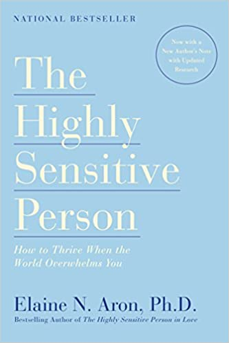 The Highly Sensitive Person How To Thrive When The World Overwhelms You Elaine N Aron 9780553062182 Amazon Com Books