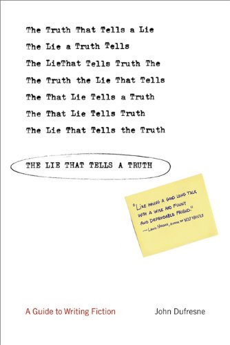 The Lie That Tells a Truth: A Guide to Writing Fiction by [Dufresne, John]