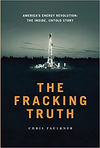 The Fracking Truth: America's Energy Revolution: The Inside, Untold Story