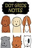 Dot Grips Notes: Bullets Journal :Blank Dots Pattern Notebook Dotted Grid with Academic Students School Calendar Sep 2018-Dec 2019 For Writing Notes, ... Size 6 x 9 Inches, Dogs Cute Matte Cover.