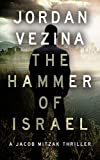 The Hammer Of Israel (A Jacob Mitzak Thriller Book 1)